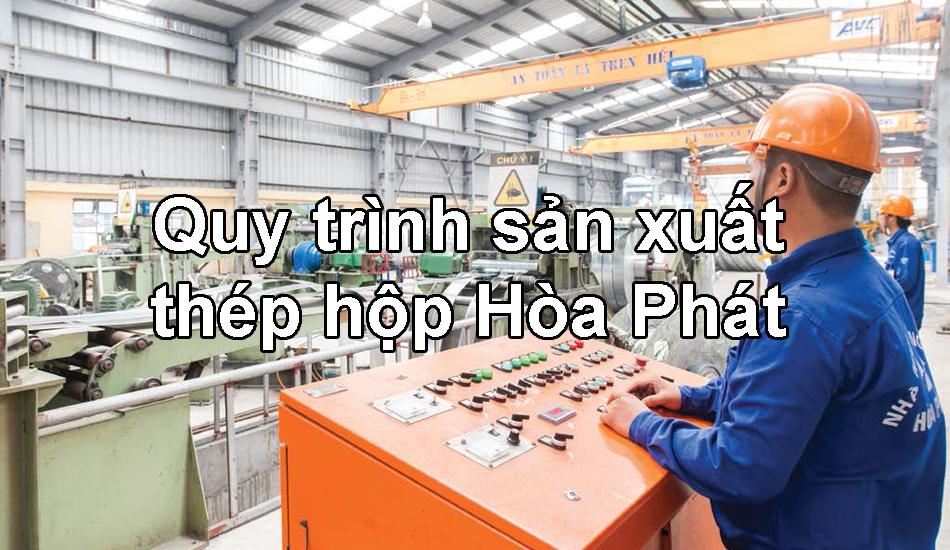 Quy trình sản xuất thép hộp tại nhà máy sản xuất Hòa Phát