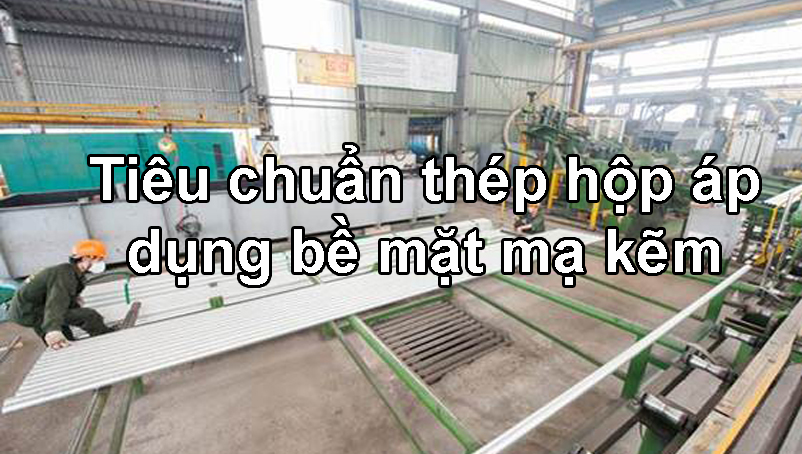 Tiêu chuẩn thép hộp áp dụng bề mặt mạ kẽm nhúng nóng
